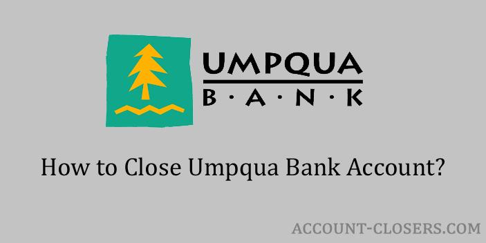 Steps to Close Umpqua Bank Account
