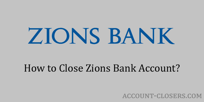 Steps to Close Zions Bank Account