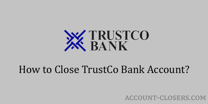 Steps to Close TrustCo Bank Account
