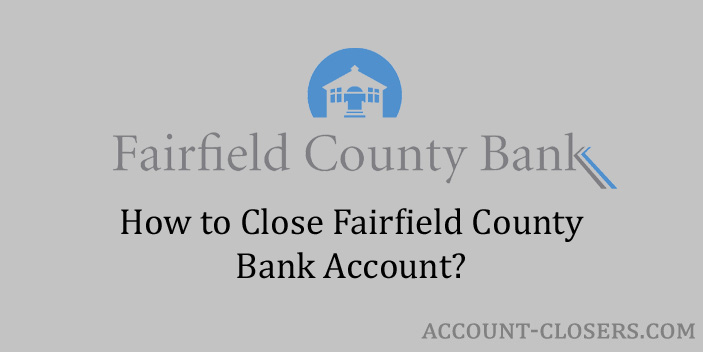 Steps to Close Fairfield County Bank Account