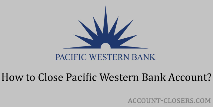 Steps to Close Pacific Western Bank Account