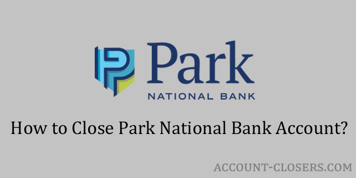 Steps to Close Park National Bank Account