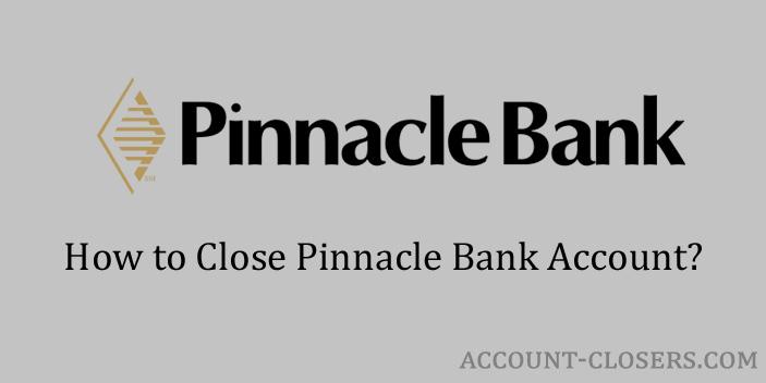 Steps to Close Pinnacle Bank Account