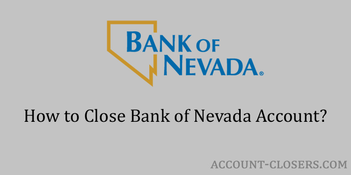 Steps to Close Bank of Nevada Account