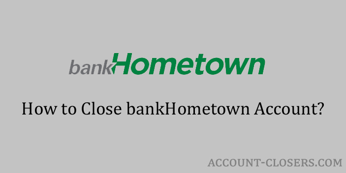 Steps to Close bankHometown Account
