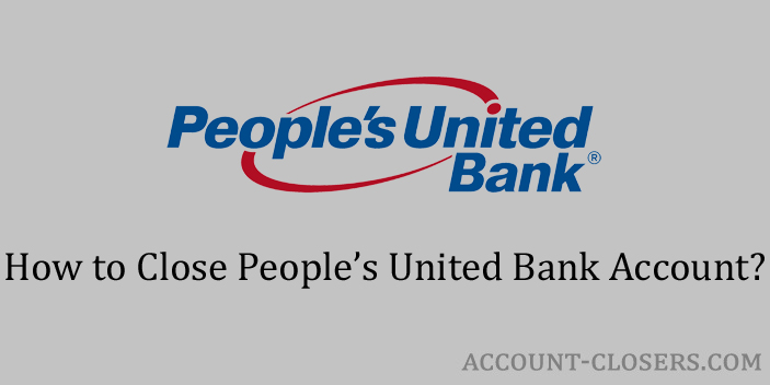 Steps to Close People's United Bank Account