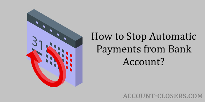 Steps to Stop Automatic Payments from Bank Account