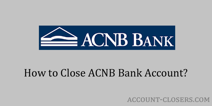 Steps to Close ACNB Bank Account