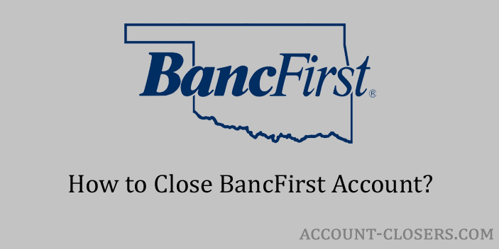 Steps to Close BancFirst Account