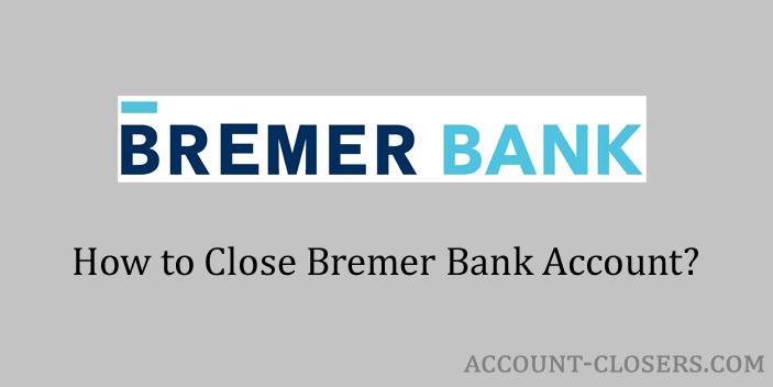 Close Bremer Bank Account