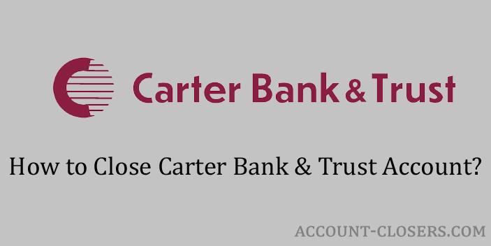 Close Carter Bank & Trust Account
