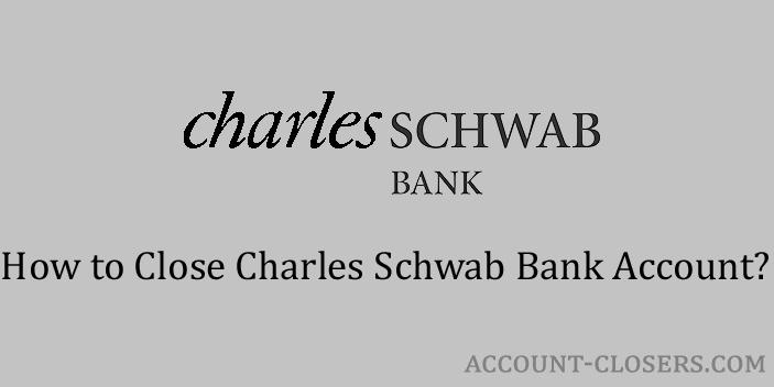 Steps to Close Charles Schwab Bank Account