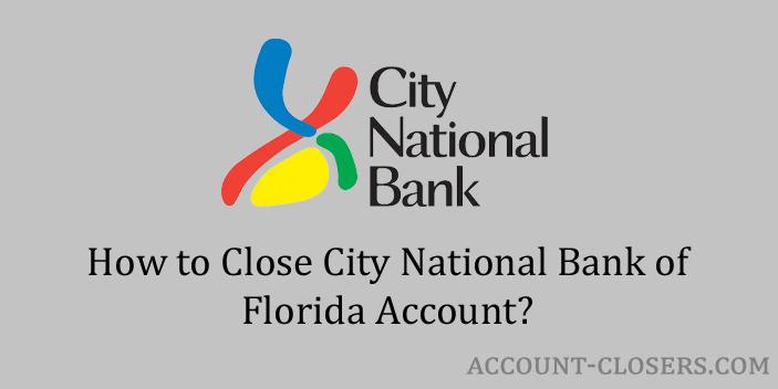 Close City National Bank of Florida Account