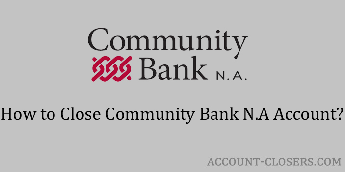 Steps to Close Community Bank N.A Account