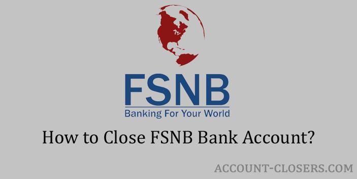 Steps to Close FSNB Bank Account