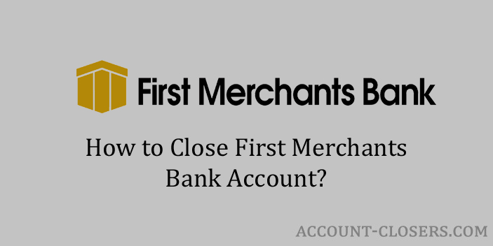 Close First Merchants Bank Account