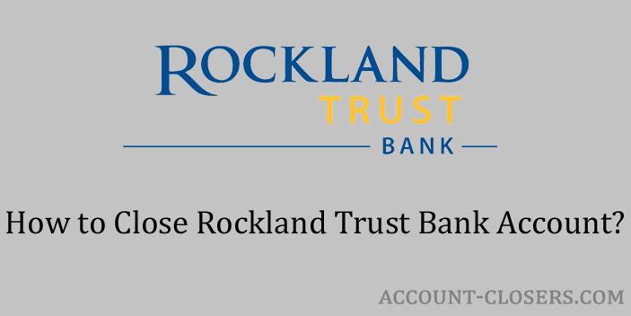 Close Rockland Trust Bank Account