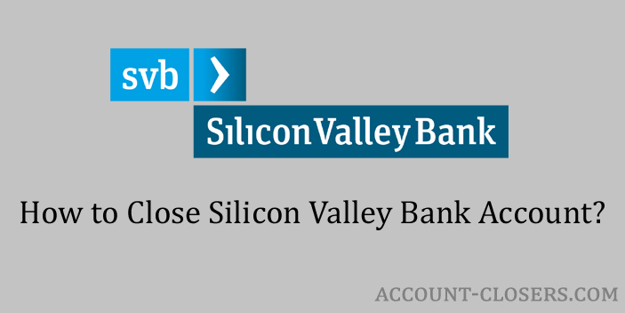 Steps to Close Silicon Valley Bank Account