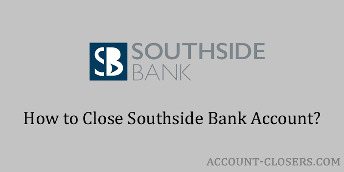 Steps to Close Southside Bank Account