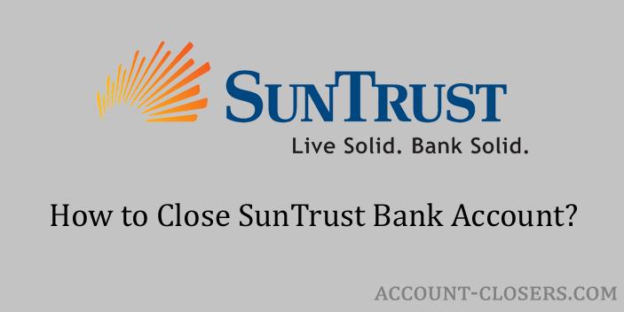 Steps to Close SunTrust Bank Account