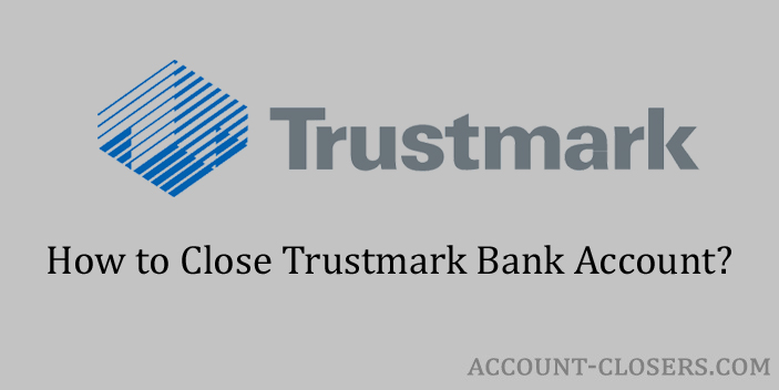 Steps to Close Trustmark Bank Account