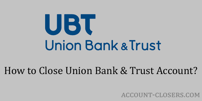 Steps to Close Union Bank & Trust Account