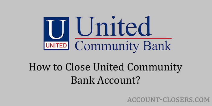 Steps to Close United Community Bank Account
