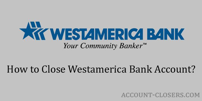 Steps to Close Westamerica Bank Account