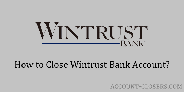Steps to Close Wintrust Bank Account