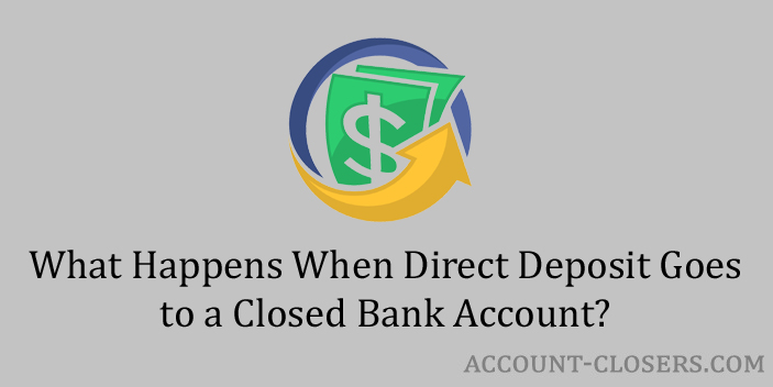 Direct Deposit Goes to a Closed Bank Account