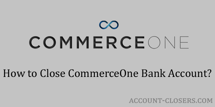 Close CommerceOne Bank Account