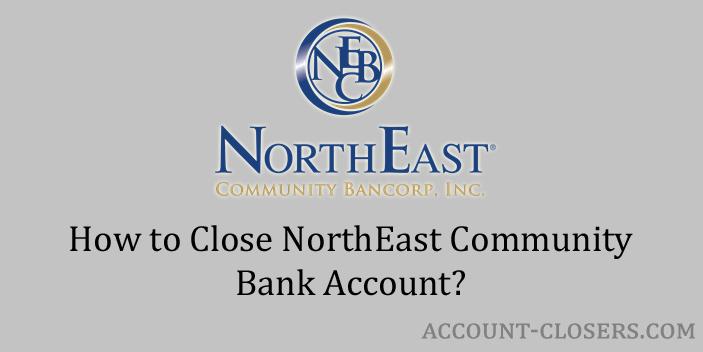 Close NorthEast Community Bank Account