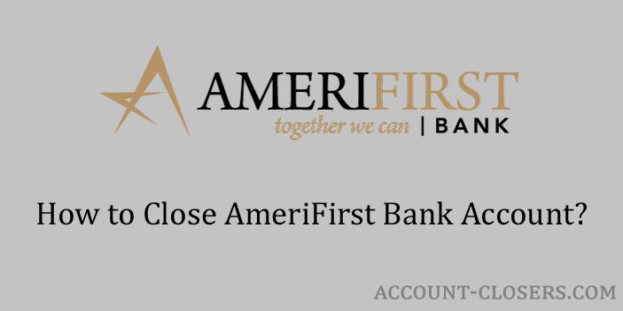 Close AmeriFirst Bank Account