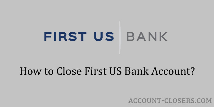 Close First US Bank Account