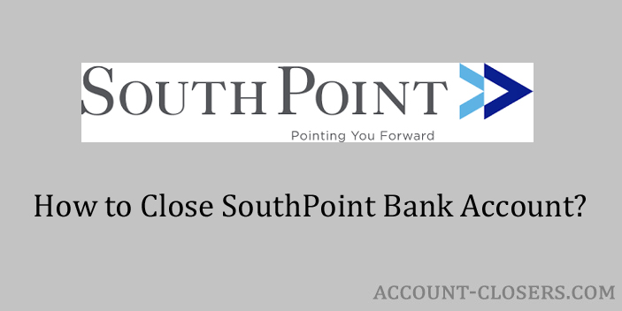 Close SouthPoint Bank Account