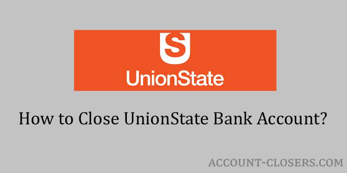 Close UnionState Bank Account