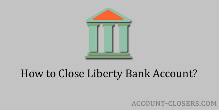 Close Liberty Bank Account