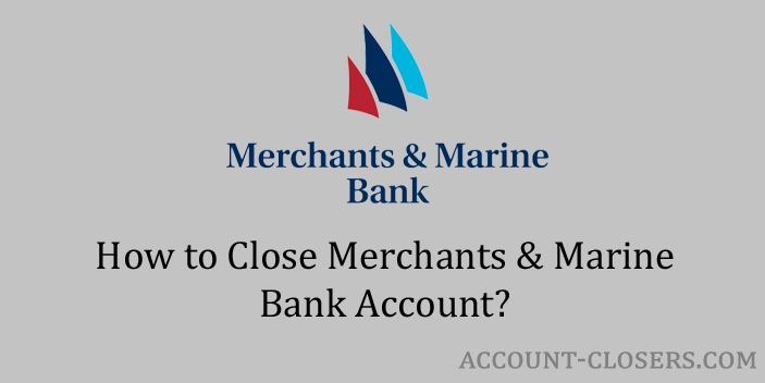 Close Merchants & Marine Bank Account