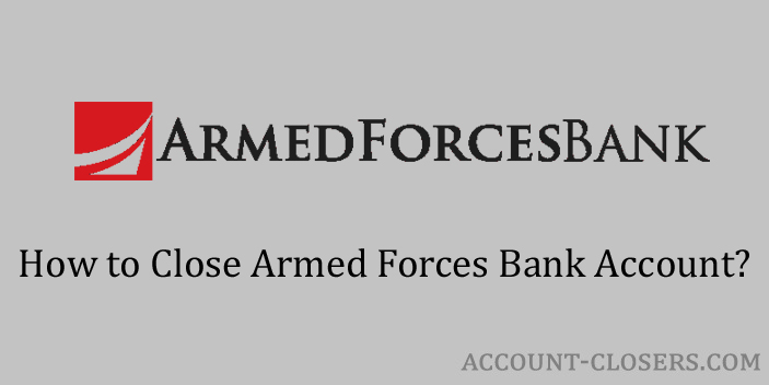 Steps to Close Armed Forces Bank Account