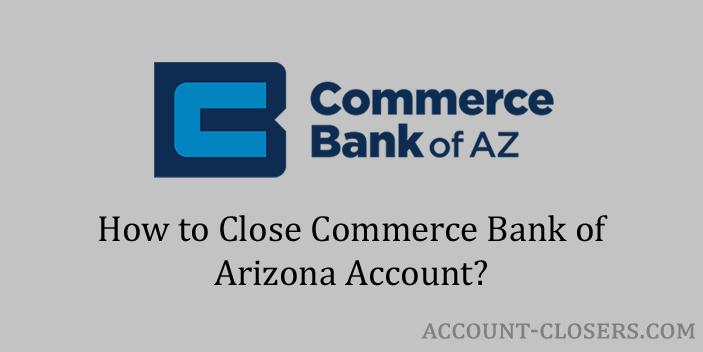 Close Commerce Bank of Arizona Account