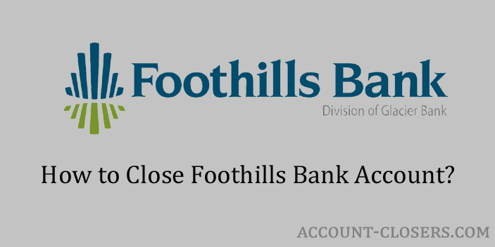 Steps to Close Foothills Bank Account