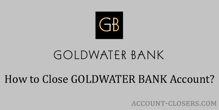 Close GOLDWATER BANK Account