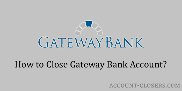 Steps to Close Gateway Bank Account