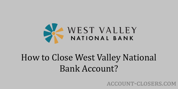 Close West Valley National Bank Account