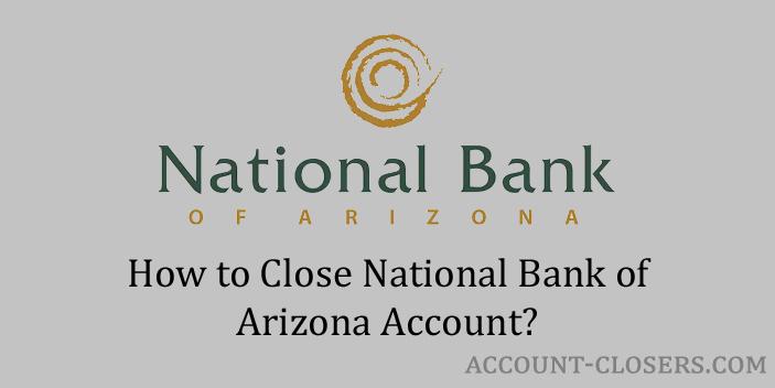 Steps to Close National Bank of Arizona Account