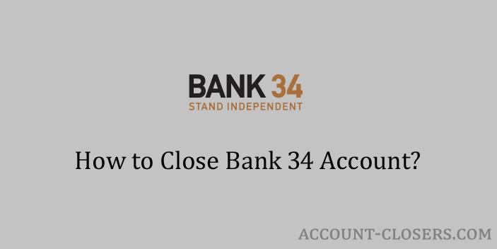 Process to Close Bank 34 Account