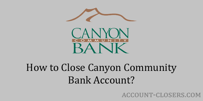 Steps to Close Canyon Community Bank Account