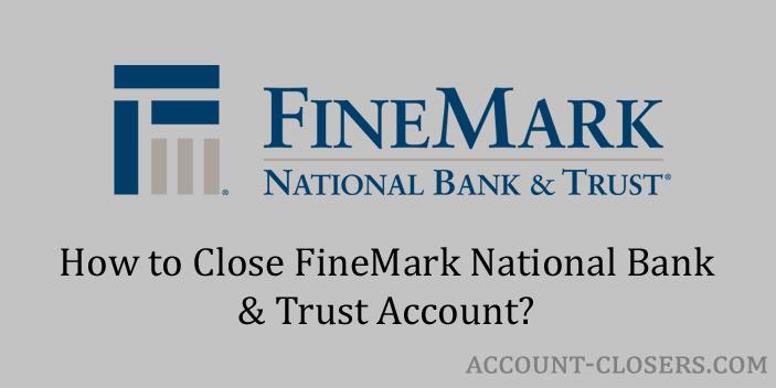 Close FineMark National Bank & Trust Account