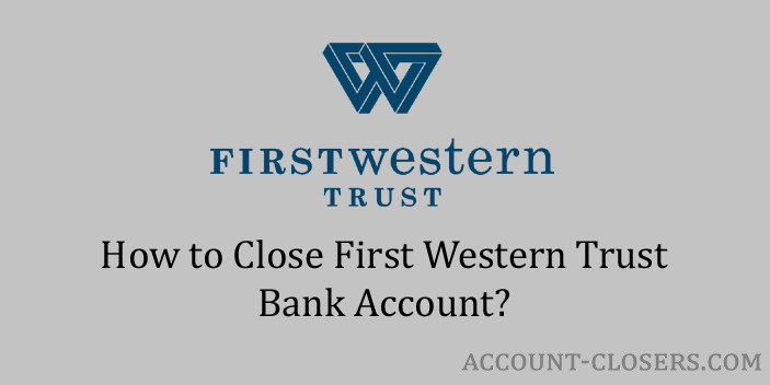 Close First Western Trust Bank Account