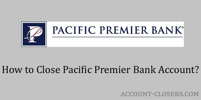 Close Pacific Premier Bank Account